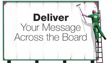 Deliver your message across the board